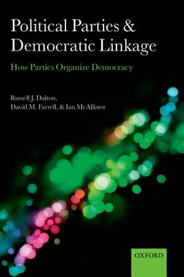 Political Parties and Democratic Linkage By Dalton, Russell J./ Farrell, David M./ McAllister, Ian